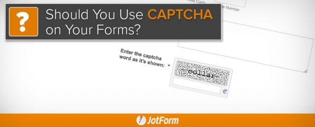 Should You Use CAPTCHA on Your Forms? | The JotForm Blog