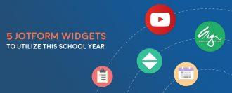 5 JotForm Widgets to Utilize This School Year