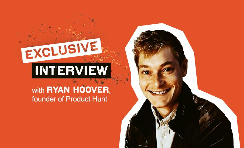 Ryan Hoover Talks All Things Product Hunt, Life, & Entrepreneurship