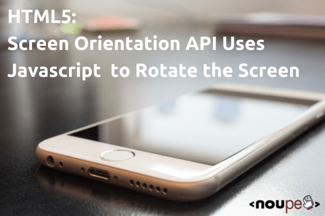 HTML5: Screen Orientation API Uses Javascript  to Rotate the Screen