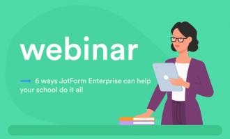 Webinar: 6 ways JotForm Enterprise can help your school do it all
